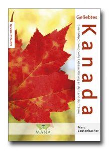"""Buchtitel """"Geliebtes Kanada"""" von Marc Lautenbacher, erschienen beim MANA-Verlag/Berlin"""